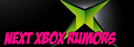 Next Xbox Rumors